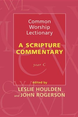 Common Worship Lectionary - A Scripture Commentary Year C  -     Edited By: Leslie Houlden, John Rogerson     By: Leslie Houlden(ED.) & John Rogerson(ED.)
