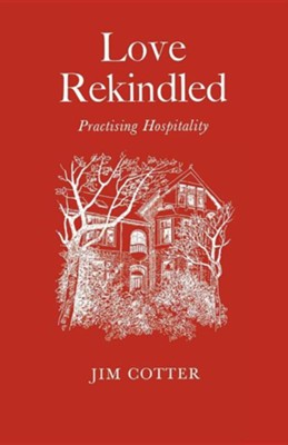 Love Rekindled: Practising Hospitality  -     By: Jim Cotter