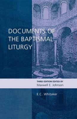 Documents of the Baptismal Liturgy  -     Edited By: Maxwell E. Johnson     By: E.C. Whitaker