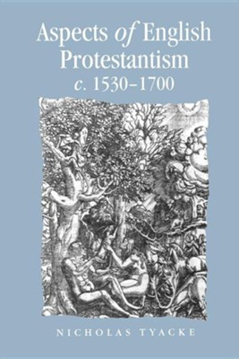 Aspects of English Protestantism C. 1530-1700  -     By: Nicholas Tyacke