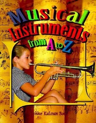 Musical Instruments from A to Z  -     By: Bobbie Kalman
