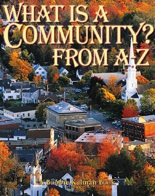What is a Community? from A to Z  -     By: Bobbie Kalman