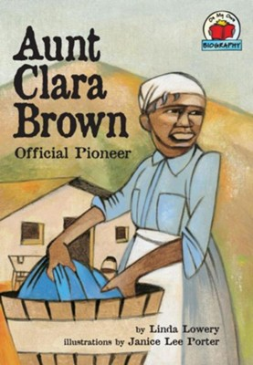 Aunt Clara Brown: Official Pioneer  -     By: Linda Lowery     Illustrated By: Janice Lee Porter