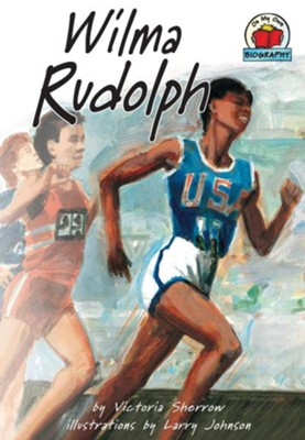 Wilma Rudolph  -     By: Victoria Sherrow     Illustrated By: Larry Johnson