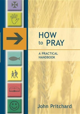How to Pray - A Practical Handbook  -     By: John Pritchard