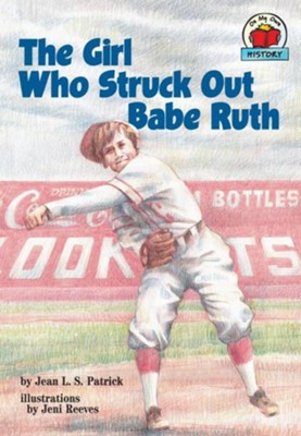 The Girl Who Struck Out Babe Ruth  -     By: Jean L.S. Patrick     Illustrated By: Jeni Reeves