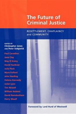 Future of Criminal Justice, the - Resettlement, Chaplaincy and Community  -     By: Christopher Jones, Peter Sedgewick, Peter Sedgwick