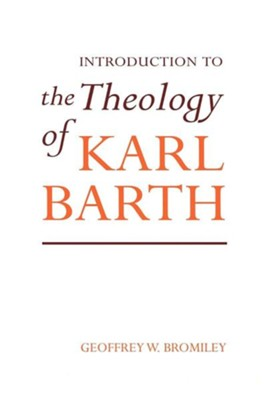 Introduction to the Theology of Karl Barth   -     By: Geoffrey W. Bromiley