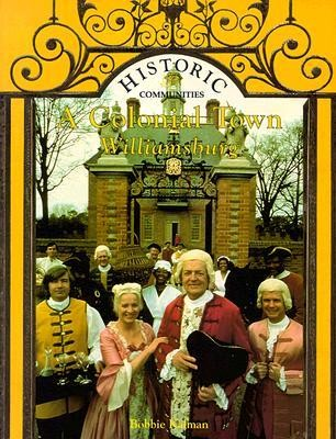 A Colonial Town: Williamsburg Revised Edition   -     By: Bobbie Kalman