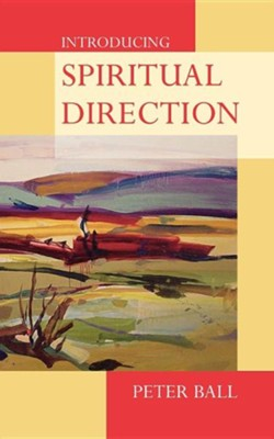 Introducing Spiritual Direction  -     By: Peter Ball