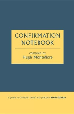 Confirmation Notebook - A Guide to Christian Belief and Practice (Sixth Edition)  -     By: Hugh Montefiore