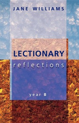 Lectionary Reflections - Year B  -     By: Jane Williams