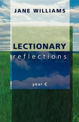 Lectionary Reflections - Year C  -     By: Jane Williams