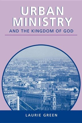 Urban Ministry and the Kingdom of God  -     By: Laurie Green