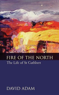 Fire of the North: The Life of St Cuthbert  -     By: David Adam