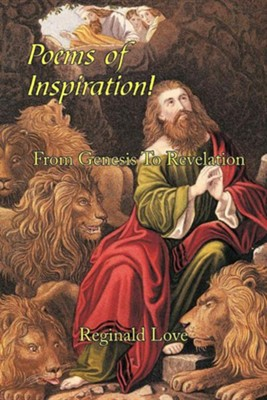 Poems of Inspiration! from Genesis to Revelation  -     By: Reginald Love