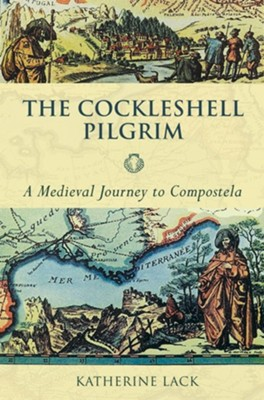 Cockleshell Pilgrim, the - A Medieval Journey to Compostela  -     By: Katherine Lack