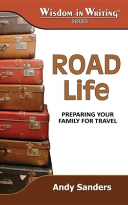 Road Life: Preparing Your Family for Travel (Wisdom in Writing Series)  -     By: Andy Sanders
