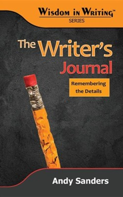 The Writer's Journal: Remembering the Details (Wisdom in Writing Series)  -     By: Andy Sanders