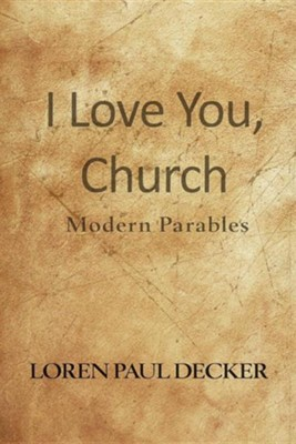 I Love You, Church: Modern Parables  -     By: Loren Paul Decker