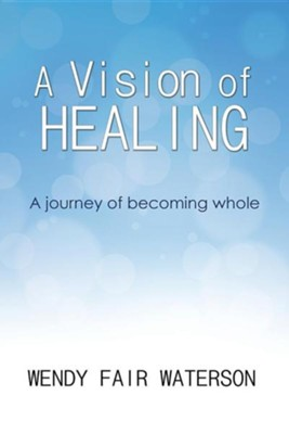 A Vision of Healing  -     By: Wendy Waterson