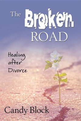 The Broken Road: Healing After Divorce  -     By: Candy Block