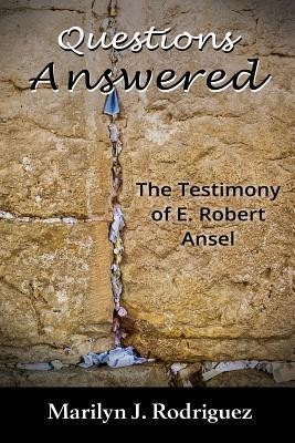 Questions Answered: The Testimony of E. Robert Ansel  -     By: Marilyn J. Rodriguez, Una Bella