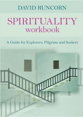 Spirituality Workbook: A Guide for Explorers, Pilgrims and Seekers  -     By: David Runcorn