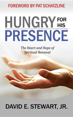 Hungry for His Presence: The Heart and Hope of Spiritual Renewal  -     By: David E. Stewart