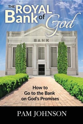 The Royal Bank of God: How to Go to the Bank on God's Promises  -     By: Pam Johnson