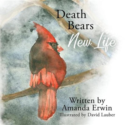 Death Bears New Life  -     By: Amanda Erwin     Illustrated By: David Lauber
