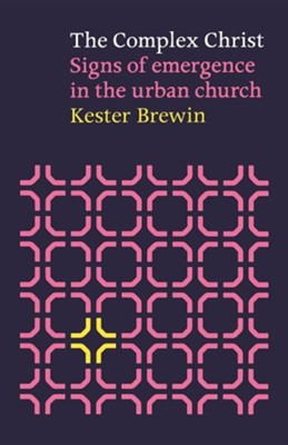 The Complex Christ: Signs of Emergence in the Urban Church  -     By: Kester Brewin