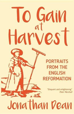 To Gain at Harvest: Portraits from the English Reformation  -     By: Jonathan Dean