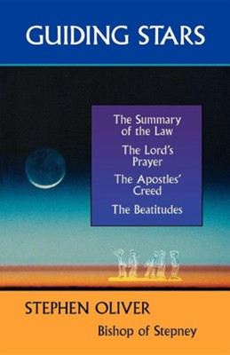 Guiding Stars - The Summary of the Law, the Lord's Prayer, the Creed and the Beatitudes  -     By: Stephen Oliver