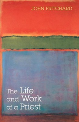 The Life and Work of a Priest  -     By: John Pritchard