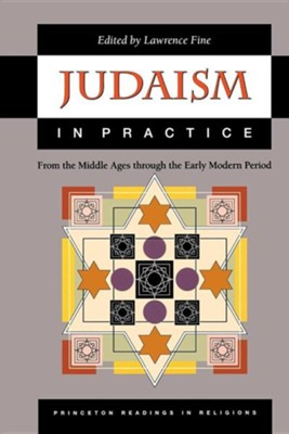 Judaism in Practice: From the Middle Ages Through the Early Modern Period  -     Edited By: Lawrence Fine