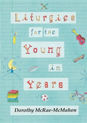 Liturgies for the Young in Years  -     By: Dorothy McRae-Mcmahon