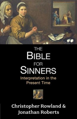 The Bible for Sinners: Interpretation in the Present Time  -     By: Christopher Rowland, Jonathan Roberts