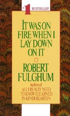 It Was on Fire When I Lay Down on It   -     By: Robert Fulghum