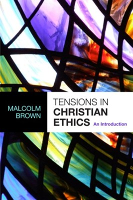 Tensions in Christian Ethics: An Introduction  -     By: Malcolm Brown