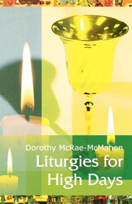 Liturgies for High Days  -     By: Dorothy McRae-Mcmahon