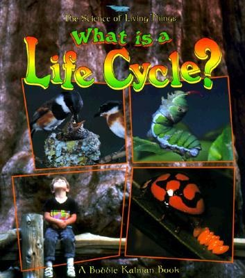 What Is a Life Cycle?  -     By: Bobbie Kalman, Jacqueline Langille