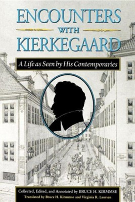Encounters with Kierkegaard: A Life as Seen by His Contemporaries, Edition 0003  -     Edited By: Bruce H. Kirmmse     By: Soren Kierkegaard, S. Ren Kierkegaard & Bruce H. Kirmmse(ED.)