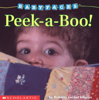 Peek-A-Boo!  -     By: Roberta Grobel Intrater     Illustrated By: Roberta Grobel Intrater