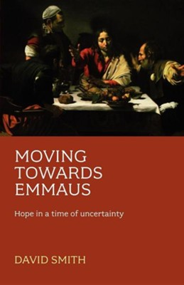 Moving Towards Emmaus: Hope in Time of Uncertainty  -     By: David Smith