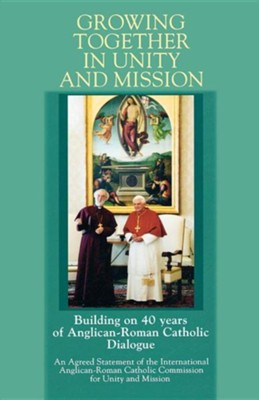 Growing Together in Unity and Mission: Building on 40 Years of Anglican-Roman Catholic Dialogue: An Agreed Statement of the International Anglican-Rom  -     By: Iarccum(ED.)
