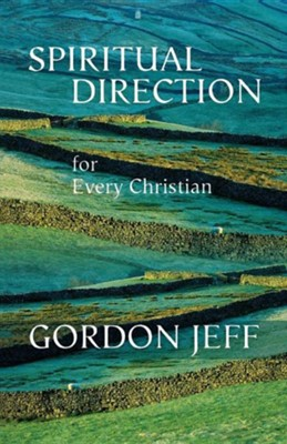 Spiritual Direction for Every Christian  -     By: Gordon Jeff