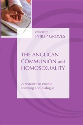 The Anglican Communion and Homosexuality: A Resource to Enable Listening and Dialogue  -     Edited By: Philip Groves     By: Philip Groves(ED.)