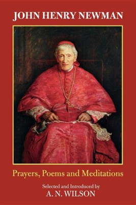 John Henry Newman: Poems, Prayers and Meditations  -     By: A.N. Wilson