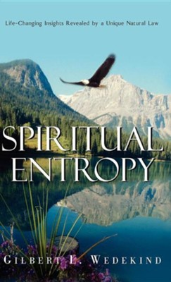 Spiritual Entropy   -     By: Gilbert L. Wedekind